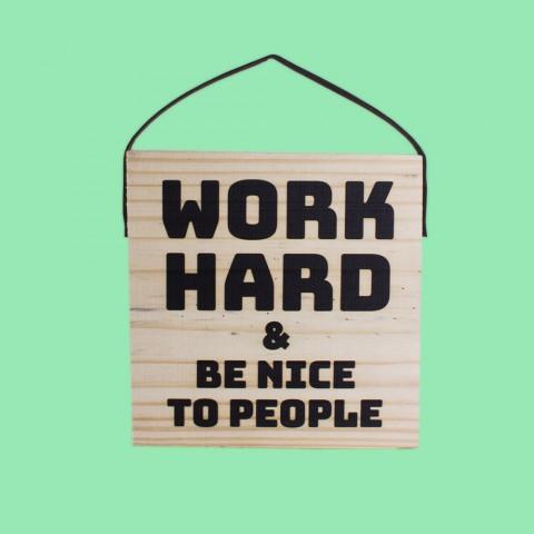 Quadro Work Hard and Be Nice